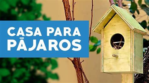 ¿Cómo hacer una casa para pájaros?   YouTube