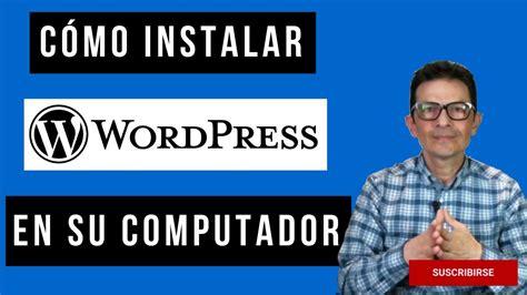 Cómo Instalar WordPress en mi PC   Fácil Tutorial de cómo ...