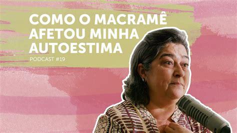 Como o Macramê Afetou Minha Autoestima | Podcast Tempo pra ...