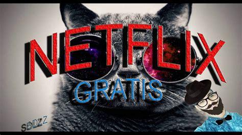 COMO OBTENER NETFLIX GRATIS | SIN TARJETAS O BINS | 2017 ...