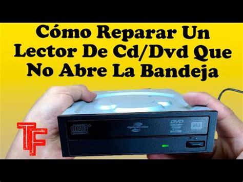Cómo Reparar Un Lector De Cd/Dvd Que No Abre La Bandeja ...