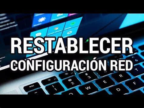 Cómo restablecer la configuración de red en Windows 10 www ...