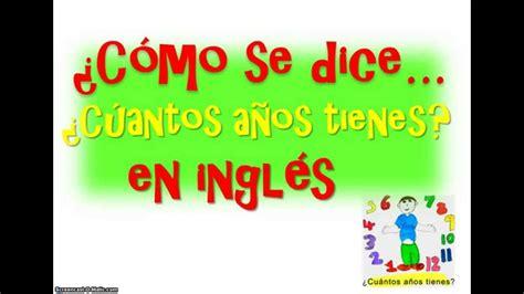 ¿Cómo Se Dice 'Cúantos Años Tienes' En Inglés? How old are ...