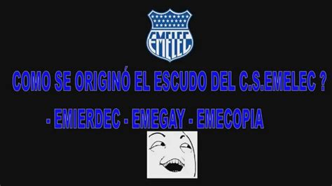 COMO SE ORIGINÓ EL ESCUDO DEL EMELEC ALIAS EMIERDEC EMEGAY ...
