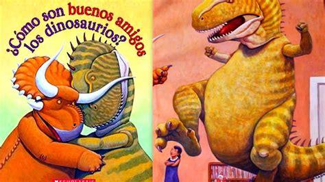 ¿Cómo son buenos amigos los dinosaurios? Por Jan Yolen Y ...