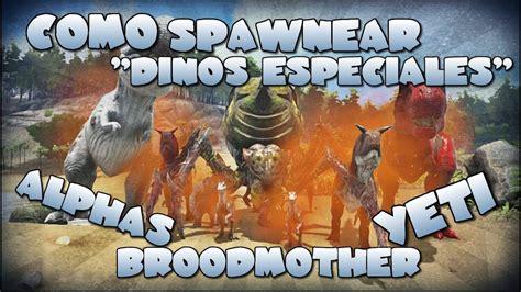 Como spawnear  Dinos especiales   Alphas, Broodmother y ...