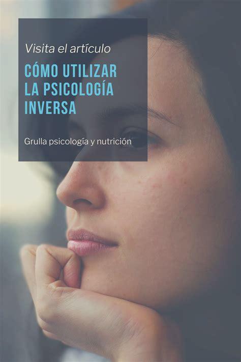 CÓMO UTILIZAR LA PSICOLOGÍA INVERSA en 2020 | Psicologia ...