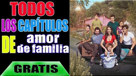 Como Ver Todos Los Capítulos De Amor de familia En Español ...