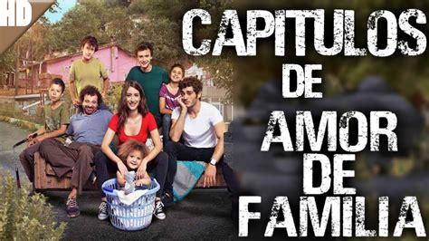 Como ver todos los capitulos de Amor de familia en español ...