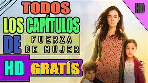 Cómo ver todos los capítulos de Fuerza de Mujer en español ...