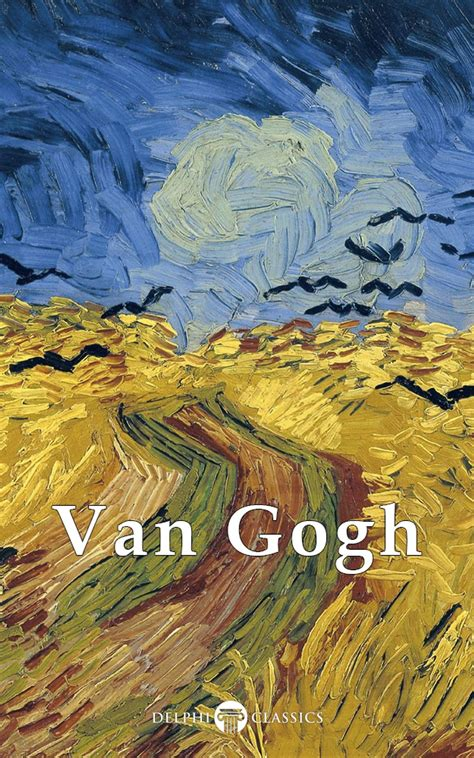 Complete Works of Vincent van Gogh  Delphi Classics  eBook ...