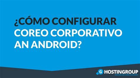 Configurar Correo Corporativo en Android   YouTube