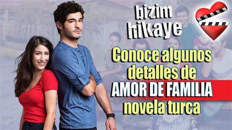 Conoce algunos detalles de AMOR DE FAMILIA, novela turca ...