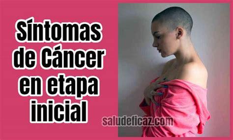 Conoce cuales son los sintomas de cancer en etapa inicial ...