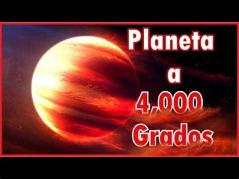 Conoce el Planeta más CALIENTE, del Universo Conocido ...