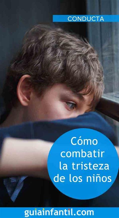 Consejos para ayudar al niño a combatir la tristeza en ...