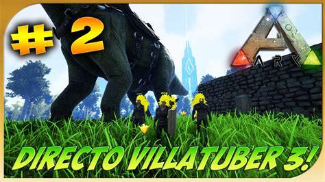 CONTINUACION DIRECTO VILLATUBER 3 | ARK SURVIVAL |c/Sheila ...