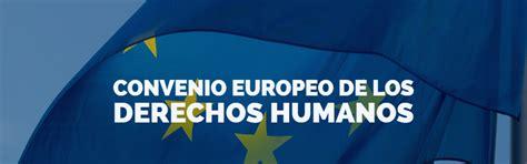 Convenio Europeo de los Derechos Humanos | Los Derechos ...
