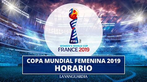 Copa Mundial Femenina de Fútbol de 2019: Horario y ...