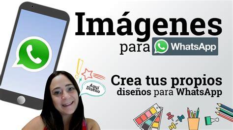 Crea tus propias imagenes para WhatsApp | Ideal imagen de ...