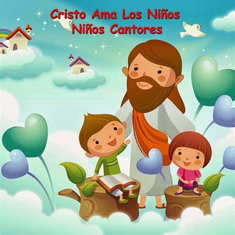 Cristo Ama a Niños by Niños Cantores on Spotify