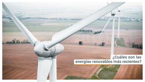 ¿Cuáles son las energías renovables más recientes?   Energya