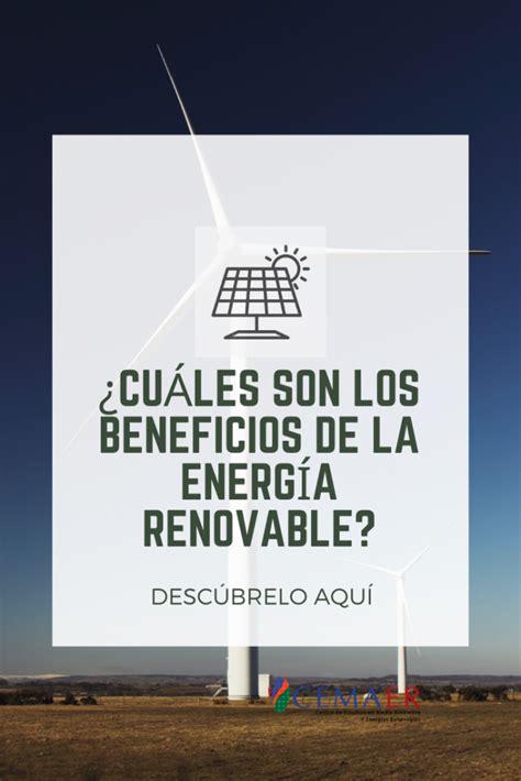 ¿Cuáles Son Los Beneficios De La Energía Renovable? – Cemaer