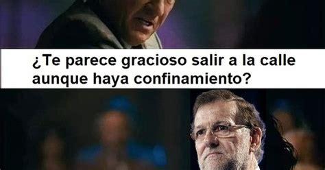 ¡Cuánta razón! / Rajoy pasa del confinamiento