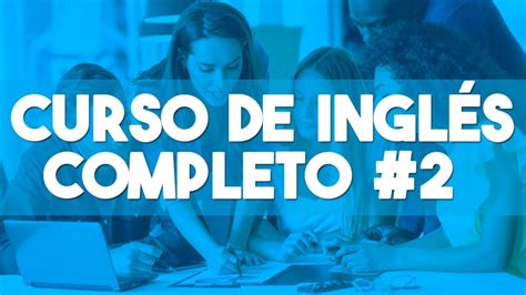CURSO DE INGLES COMPLETO [DESDE CERO NIVEL BASICO PARA ...