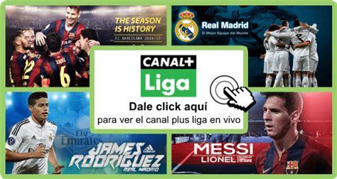 Dale click aqui para ver canal plus liga online gratis ...