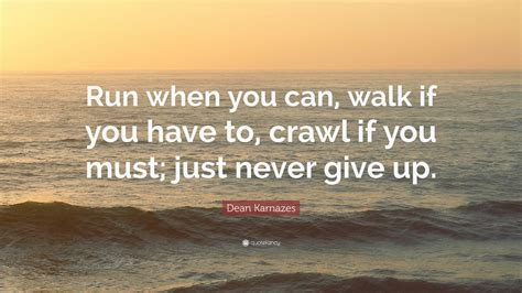 """Dean Karnazes Quote: """"Run when you can, walk if you have ..."""
