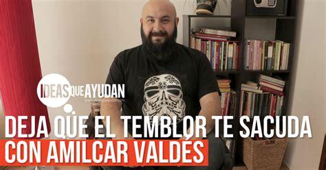 Deja que el temblor te sacuda con Amilcar Valdés