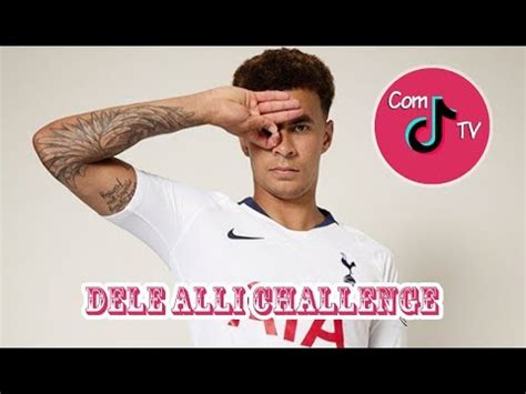 Dele Alli Challenge TikTok Musical.ly Compilation 2018 ...