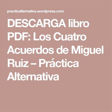 DESCARGA libro PDF: Los Cuatro Acuerdos de Miguel Ruiz ...