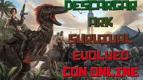 DESCARGAR ARK SURVIVAL EVOLVED PARA PC  CON ONLINE ...