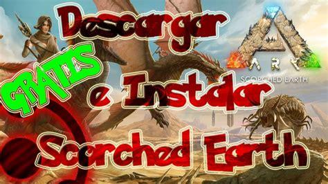 Descargar e Instalar  ARK: Scorched Earth  DLC Gratis ...