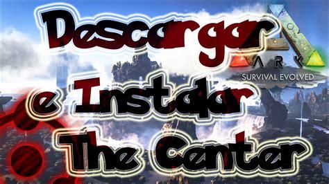 Descargar e Instalar  ARK: The Center  DLC Gratis 1Link En ...