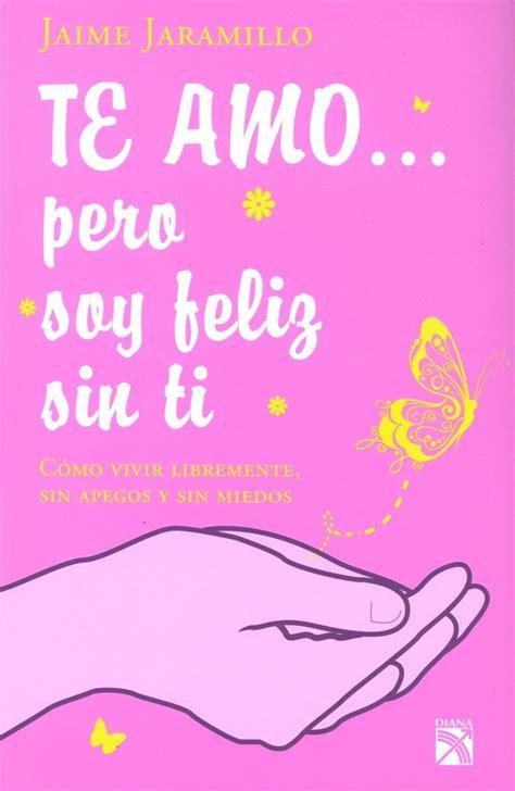 Descargar el libro Te amo… pero soy feliz sin ti gratis ...
