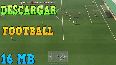 DESCARGAR FOOTBALL   EL JUEGO DE FUTBOL DE 16 MB PARA PC ...