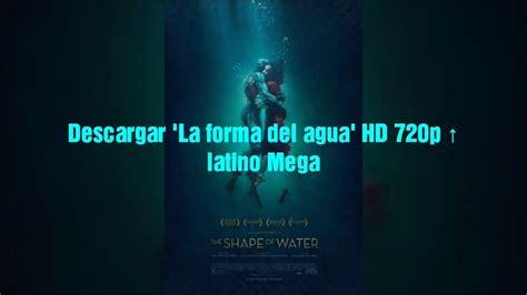 Descargar  La forma del agua  720p latino Mega   YouTube
