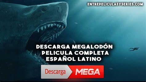 Descargar Megalodon Completa en ESPAÑOL LATINO por MEGA ...