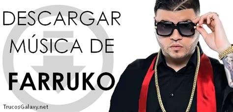 Descargar música de Farruko gratis   Trucos Galaxy