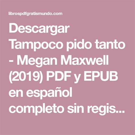 Descargar Tampoco pido tanto   Megan Maxwell  2019  PDF y ...