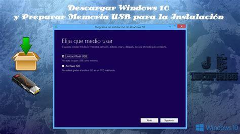 Descargar Windows 10 y Preparar Memoria USB para la ...