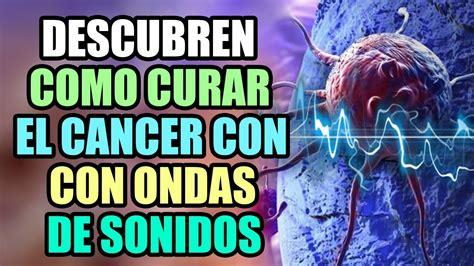Descubre Como Curar El Cáncer Con Ondas De Sonido.   YouTube