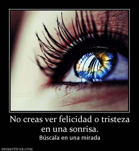 Desmotivaciones No creas ver felicidad o tristeza en una ...