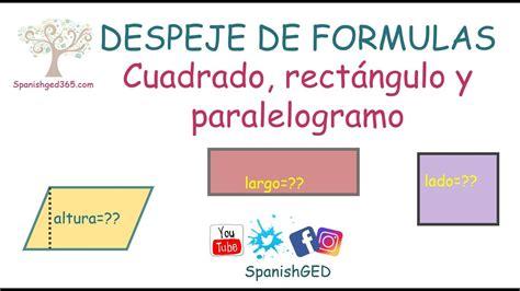 Despeje de formulas   cuadrado, rectángulo y paralelogramo ...