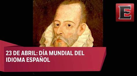 Día del idioma Español: Homenaje a Miguel de Cervantes ...