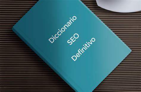 Diccionario SEO: 25 palabras básicas que debes saber
