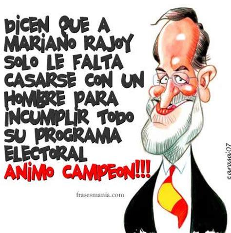 Dicen que a Mariano Rajoy solo le falta .... Frases.